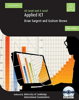 AS Level and A Level Applied ICT By Sargent, Brian/ Brown, Graham