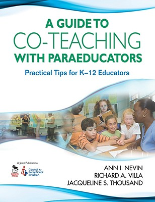 A Guide to Co-Teaching With Paraeducators By Nevin, Ann I./ Villa, Richard A./ Thousand, Jacqueline S.